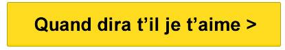Quand dira t'il je t'aime